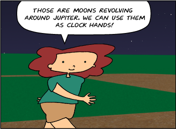 Bridget: Those are moons revolving around Jupiter. We can use them as clock hands!